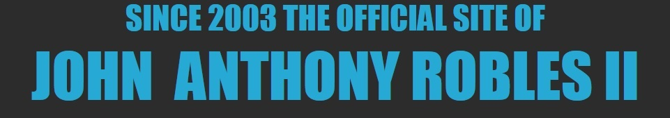 SINCE 2003 THE OFFICIAL SITE OF JOHN  ANTHONY ROBLES II